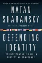 Defending Identity - Its Indispensable Role in Protecting Democracy ebook by Natan Sharansky