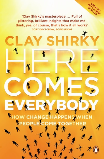 Here Comes Everybody - How Change Happens when People Come Together ebook by Clay Shirky