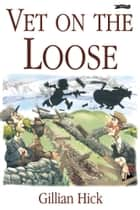 Vet on the Loose ebook by Gillian Hick