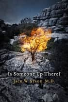 Is Someone Up There? ebook by Jack W. Stage, M.D.