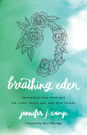 Breathing Eden - Conversations with God on Light, Fresh Air, and New Things ebook by Jennifer J. Camp
