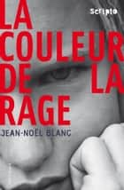 La couleur de la rage ebook by Jean-Noël Blanc