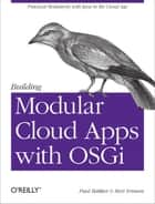 Building Modular Cloud Apps with OSGi - Practical Modularity with Java in the Cloud Age ebook by Paul Bakker, Bert Ertman