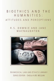 Bioethics and the Humanities - Attitudes and Perceptions ebook by Robin Downie,Jane Macnaughton