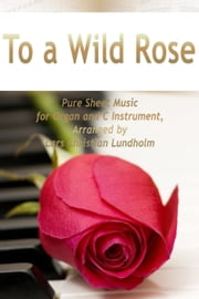 To a Wild Rose Pure Sheet Music for Organ and C Instrument, Arranged by Lars Christian Lundholm ebook by Pure Sheet Music