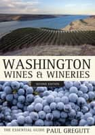 Washington Wines and Wineries - The Essential Guide ebook by Paul Gregutt