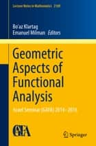 Geometric Aspects of Functional Analysis - Israel Seminar (GAFA) 2014–2016 ebook by Bo'az Klartag, Emanuel Milman