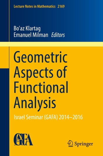 Geometric Aspects of Functional Analysis - Israel Seminar (GAFA) 2014–2016 ebook by
