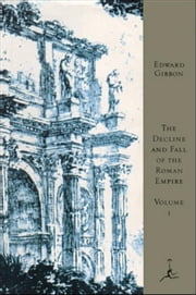 The Decline and Fall of the Roman Empire, Volume I - A.D. 180 to A.D. 395 (A Modern Library E-Book) ebook by Edward Gibbon,Daniel J. Boorstin,Gian Battista Piranesi