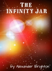 The Infinity Jar ebook by Alexander Brighton