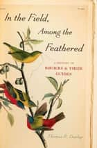 In the Field, Among the Feathered ebook by Thomas R. Dunlap