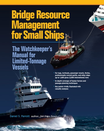 Bridge Resource Management for Small Ships: The Watchkeeper's Manual for Limited-Tonnage Vessels ebook by Daniel S. Parrott