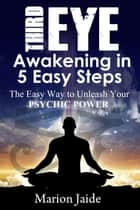 Third Eye Awakening in 5 Easy Steps - New Age Healing for Modern Life, #3 ebook by Marion Jaide
