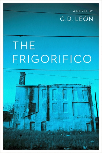 The Frigorifico ebook by G.D. Leon
