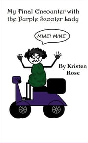 My Final Encounter with the Purple Scooter Lady ebook by Kristen Rose