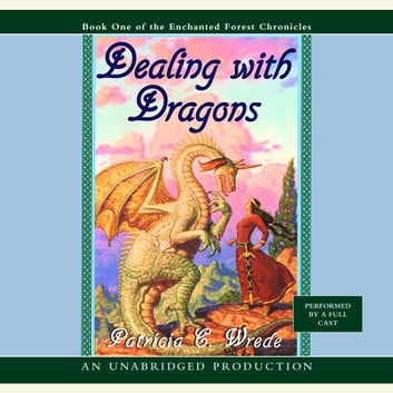The Enchanted Forest Chronicles Book One: Dealing with Dragons audiobook by Patricia C. Wrede