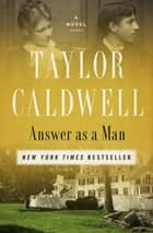 Answer as a Man - A Novel ebook by Taylor Caldwell
