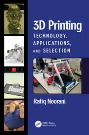 3D Printing - Technology, Applications, and Selection ebook by Rafiq Noorani