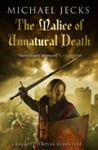 The Malice of Unnatural Death (Knights Templar Mysteries 22) - A thrilling medieval adventure of secrets and murder ebook by Michael Jecks