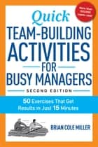 Quick Team-Building Activities for Busy Managers - 50 Exercises That Get Results in Just 15 Minutes ebook by Brian Miller