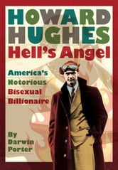 Howard Hughes Hells Angel: Americas Notorious Bisexual Billionaire ebook by Darwin Porter