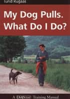 MY DOG PULLS ebook by Turid Rugaas