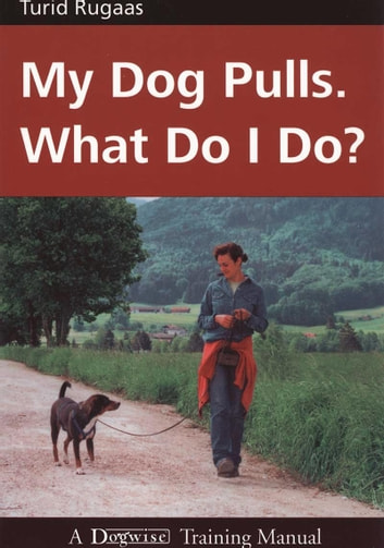 MY DOG PULLS - WHAT DO I DO? ebook by Turid Rugaas