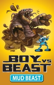 Boy Vs Beast 6: Mud Beast ebook by Mac Park,Susannah McFarlane,Louise Park