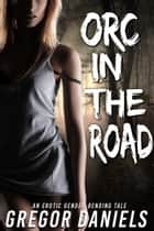 Orc in the Road ebook by Gregor Daniels
