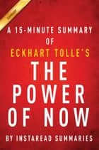 Summary of The Power of Now - by Eckhart Tolle | Includes Analysis ebook by Instaread Summaries