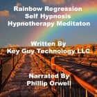 Rainbow Regression Timeline Therapy Self Hypnosis Hypnotherapy Meditation audiobook by Key Guy Technology LLC