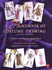 A Handbook of Costume Drawing - A Guide to Drawing the Period Figure for Costume Design Students ebook by Georgia Baker