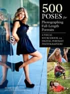 500 Poses for Photographing Full-Length Portraits - A Visual Sourcebook for Digital Portrait Photographers ebook by Michelle Perkins