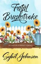 FATAL BRUSHSTROKE ebook by Sybil Johnson