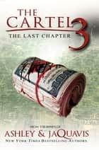 The Cartel 3: - The Last Chapter eBook by Ashley, Jaquavis
