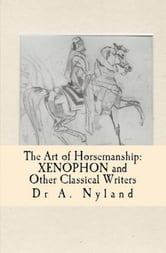 The Art of Horsemanship: Xenophon and Other Classical Writers (Equestrian / Dressage) ebook by Dr A. Nyland