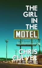 The Girl in the Motel ebook by Chris Culver
