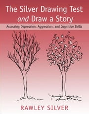 The Silver Drawing Test and Draw a Story - Assessing Depression, Aggression, and Cognitive Skills ebook by Rawley Silver