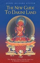 The New Guide to Dakini Land - The Highest Yoga Tantra Practice of Buddha Vajrayogini ebook by Geshe Kelsang Gyatso
