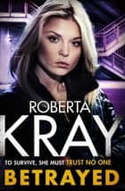 Betrayed - the most gripping and gritty gangland crime thriller you'll read this year ebook by Roberta Kray