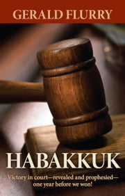 Habakkuk - Victory in court—revealed and prophesied—one year before we won! ebook by Gerald Flurry, Philadelphia Church of God