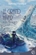 Le grand hiver - Dieu du Delta T05 ebook by Bertand PASSEGUÉ