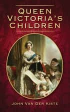 Queen Victoria's Children ebook by