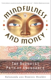 Mindfulness and Money - The Buddhist Path of Abundance ebook by Dominic J. Houlder,Kulananda Houlder