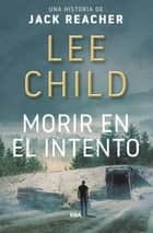 Morir en el intento - Una historia de Jack Reacher ebook by Lee  Child