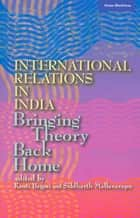 International Relations in India ebook by Kanti Bajpai,Siddharth Mallavarapu