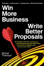 Win More Business: Write Better Proposals ebook by Michel Theriault