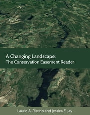 A Changing Landscape - The Conservation Easement Reader ebook by Laurie Ristino, Jessica Jay