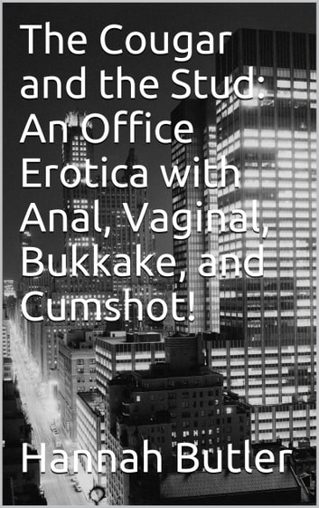 The Cougar and the Stud: An Office Erotica with Anal, Vaginal, Bukkake, and Cumshot! ebook by Hannah Butler