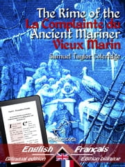The Rime of the Ancient Mariner - La Complainte du Vieux Marin - Bilingual parallel text - Bilingue avec le texte parallèle: English - French / Anglais -Francais eBook by Samuel Taylor Coleridge